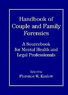 Handbook of couple and family forensics : a sourcebook for mental health and legal professionals