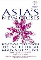 Asia's new crisis : renewal through total ethical management