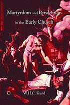 Martyrdom and persecution in the early church : a study of a conflict from the Maccabees to Donatus