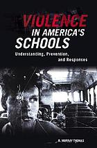Violence in America's schools : understanding, prevention, and responses
