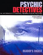 Psychic detectives : the mysterious use of paranormal phenomena in solving true crimes