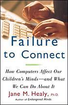 Failure to connect : how computers affect our children's minds--and what we can do about it