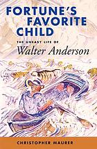 Fortune's favorite child : the uneasy life of Walter Anderson