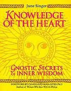 Knowledge of the heart : Gnostic secrets of inner wisdom