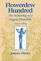 Flowerdew Hundred : the archaeology of a Virginia plantation, 1619-1864