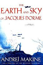 The earth and sky of Jacques Dorme : a novel