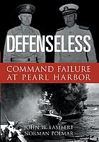 Defenseless : command failure at Pearl Harbor