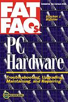 PC hardware FAT FAQs : troubleshooting, upgrading, maintaining, and repairing