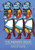 The Indians' book : an offering by the American Indians of Indian lore, musical and narrative, to form a record of the songs and legends of their race