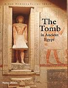 The tomb in Ancient Egypt : royal and private sepulchres from the early dynastic period to the Romans
