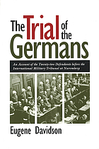 The trial of the Germans : an account of the twenty-two defendants before the International Military Tribunal at Nuremburg