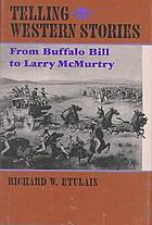 Telling Western stories : from Buffalo Bill to Larry McMurtry