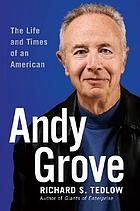 Andy Grove : the life and times of an American