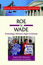 Roe v. Wade : protecting a woman's right to choose
