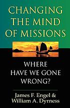 Changing the mind of missions : where have we gone wrong?