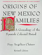 Origins of New Mexico families : a genealogy of the Spanish colonial period