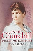 Jennie Churchill : Winston's American mother