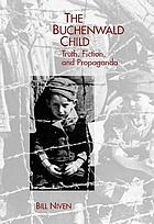 The Buchenwald child : truth, fiction, and propaganda