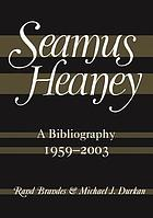 Seamus Heaney : a bibliography 1959-2003