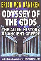 Odyssey of the gods : the alien history of ancient Greece
