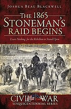 The 1865 Stoneman's Raid begins : leave nothing for the rebellion to stand upon