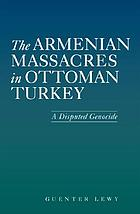 The Armenian massacres in Ottoman Turkey a disputed genocide