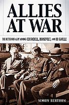 Allies at war : the bitter rivalry among Churchill, Roosevelt, and de Gaulle