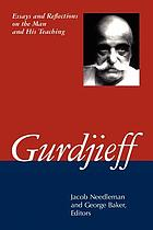 Gurdjieff essays and reflections on the man and his teaching