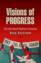 Visions of progress : the left-liberal tradition in America