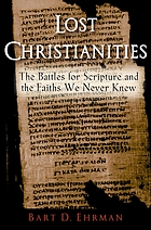 Lost Christianities : the battles for Scripture and the faiths we never knew
