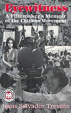Eyewitness : a filmmaker's memoir of the Chicano Movement