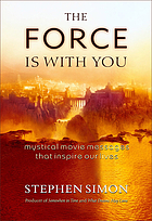 The force is with you : mystical movie messages that inspire our lives