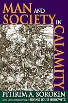 Man and society in calamity; the effects of war, revolution, famine, pestilence upon human mind, behavior, social organization and cultural life
