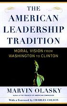 The American leadership tradition : moral vision from Washington to Clinton