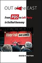 Out of the east : from PDS to Left Party in unified Germany