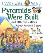 I wonder why pyramids were built? and other questions about ancient Egypt