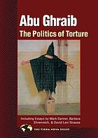 Abu Ghraib : the politics of torture