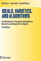Ideals, varieties, and algorithms : an introduction to computational algebraic geometry and commutative algebra