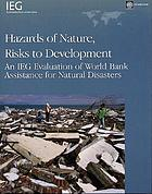 Hazards of nature, risks to development an IEG evaluation of World Bank assistance for natural disasters