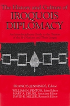 The History and culture of Iroquois diplomacy : an interdisciplinary guide to the treaties of the Six Nations and their league