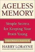 Ageless memory : simple secrets for keeping your brain youngAgeless memory : keep your mind young forever : secrets from the world's foremost memory expert