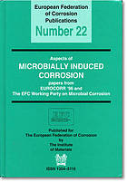 Aspects of microbially induced corrosion papers from EUROCORR '96 and the EFC Working Party on Microbial Corrosion