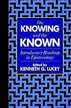 On knowing and the known : introductory readings in epistemologyOn knowing and the known
