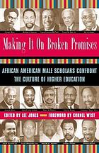 Making it on broken promises leading African American male scholars confront the culture of higher education