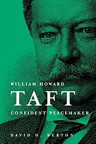 William Howard Taft : confident peacemaker