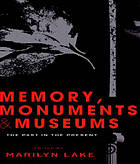 Memory, monuments and museums : the past in the present