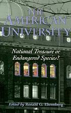 The American university : national treasure or endangered species?