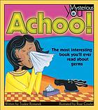 Achoo! : the most interesting book you'll ever read about germs