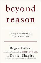 Beyond reason : using emotions as you negotiate