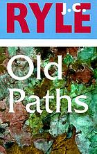 Old paths : being plain statements on some of the weightier matters of Christianity